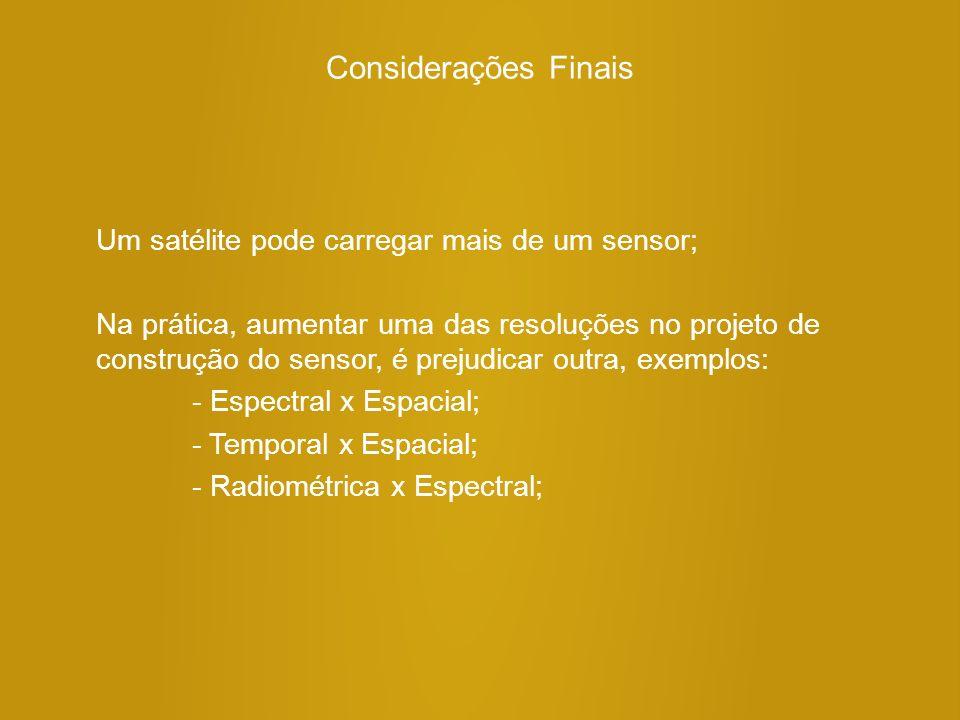 Considerações Finais Um satélite pode carregar mais de um sensor;