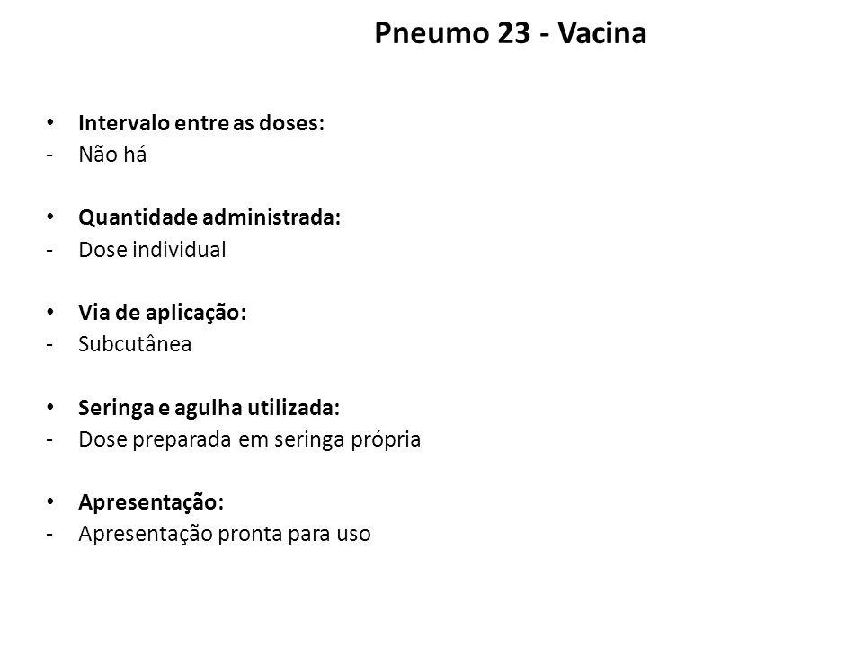Pneumo 23 - Vacina Intervalo entre as doses: Não há