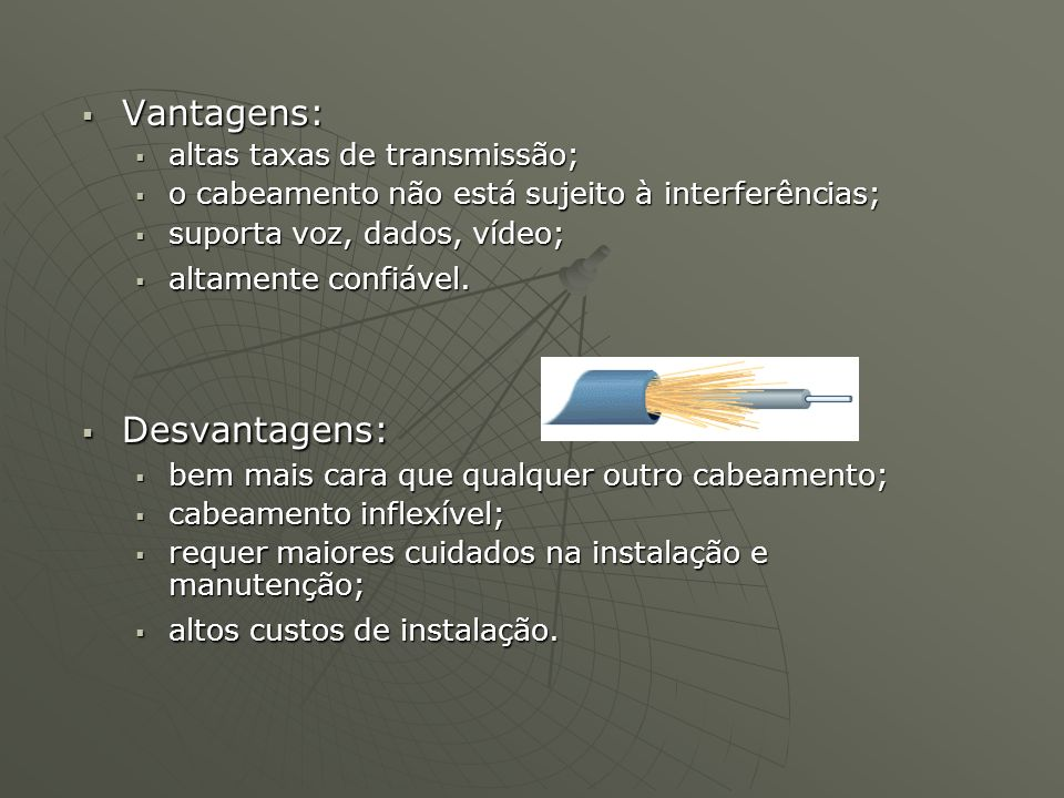 Vantagens: Desvantagens: altas taxas de transmissão;