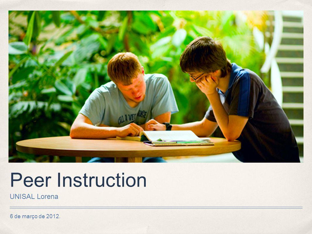 Peer Instruction UNISAL Lorena 6 de março de 2012.