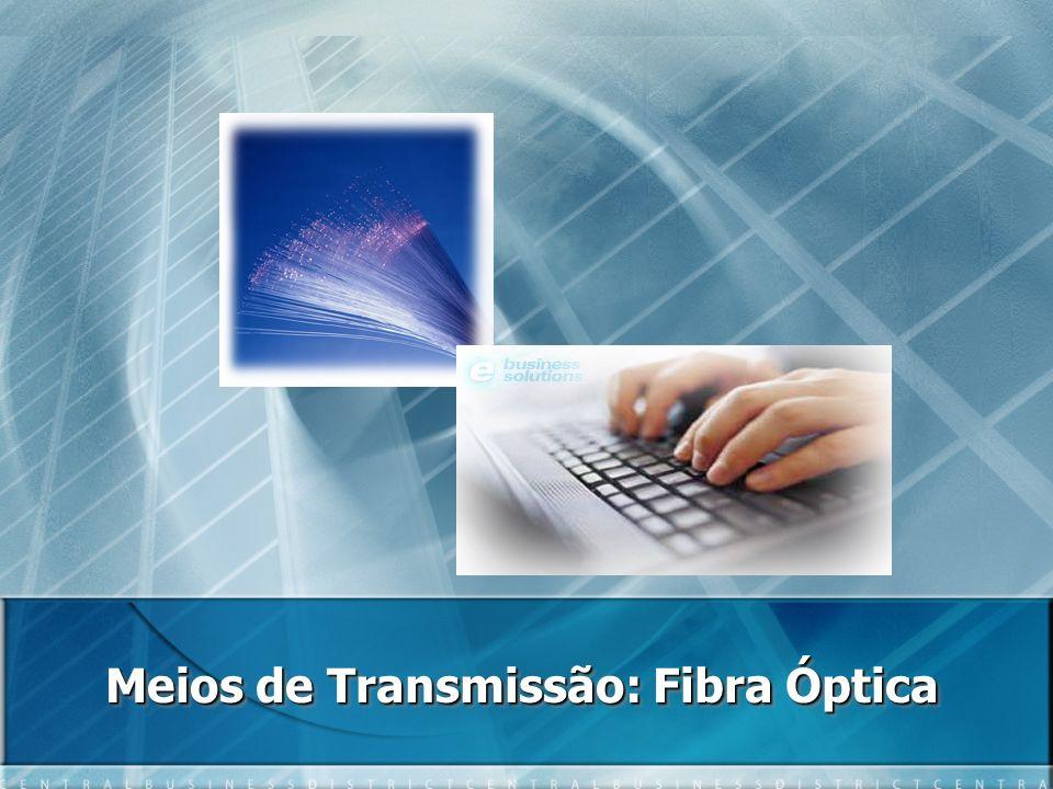 Meios de Transmissão: Fibra Óptica