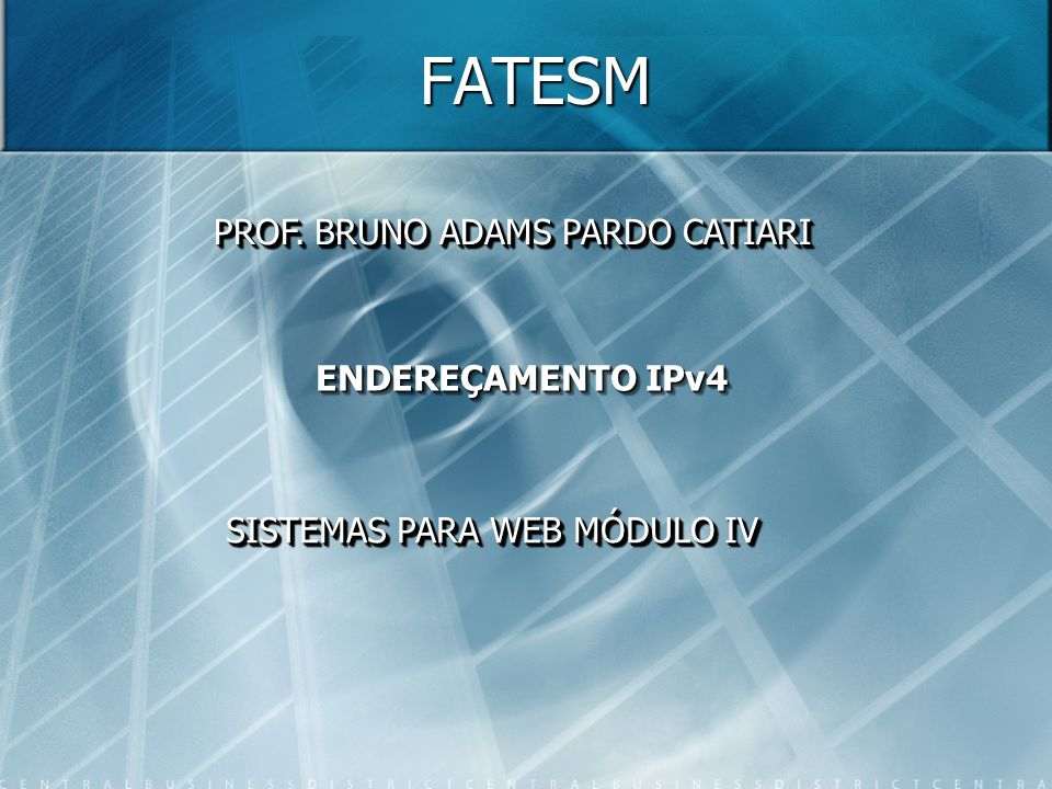 FATESM PROF. BRUNO ADAMS PARDO CATIARI ENDEREÇAMENTO IPv4