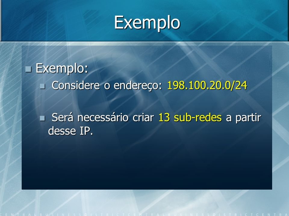 Exemplo Exemplo: Considere o endereço: 198.100.20.0/24
