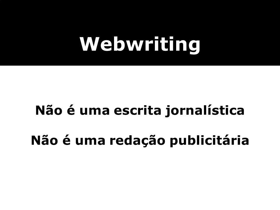 Não é uma escrita jornalística Não é uma redação publicitária