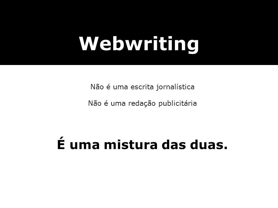 Webwriting É uma mistura das duas. Não é uma escrita jornalística