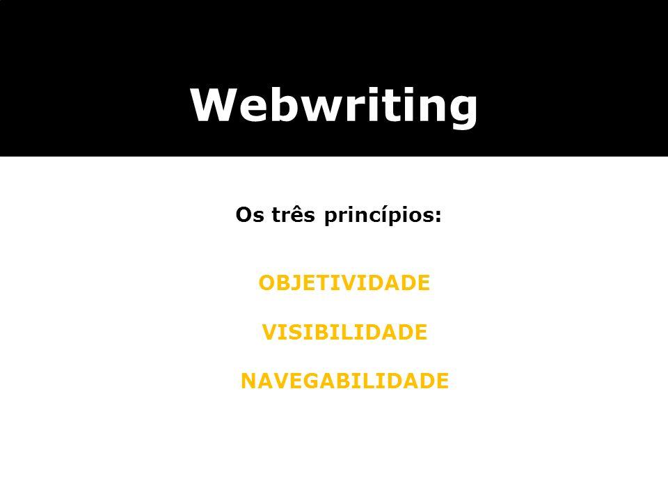 Webwriting Os três princípios: OBJETIVIDADE VISIBILIDADE