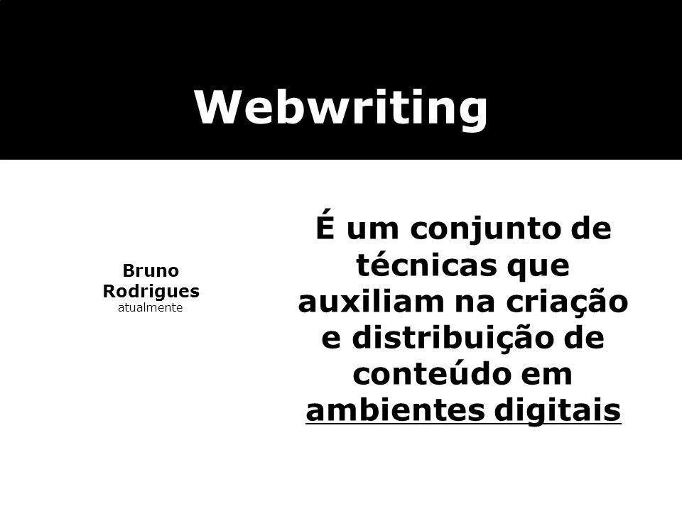 Webwriting É um conjunto de técnicas que auxiliam na criação e distribuição de conteúdo em ambientes digitais.
