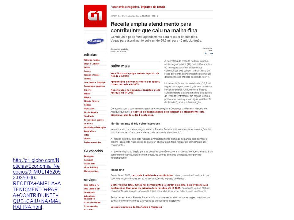 http://g1.globo.com/Noticias/Economia_Negocios/0,,MUL1452052-9356,00-RECEITA+AMPLIA+ATENDIMENTO+PARA+CONTRIBUINTE+QUE+CAIU+NA+MALHAFINA.html