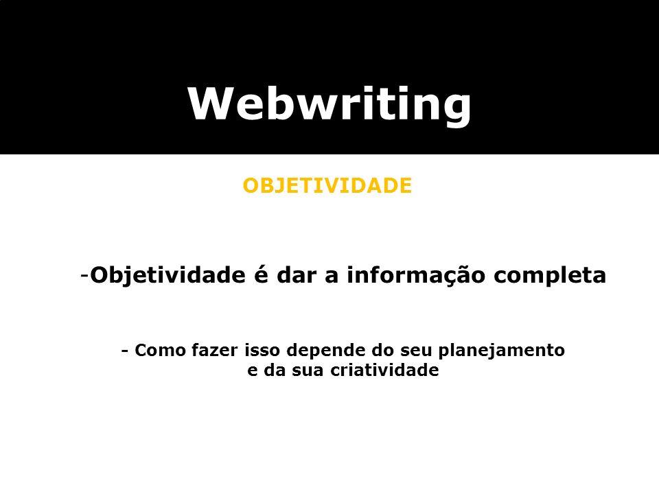Webwriting Objetividade é dar a informação completa OBJETIVIDADE