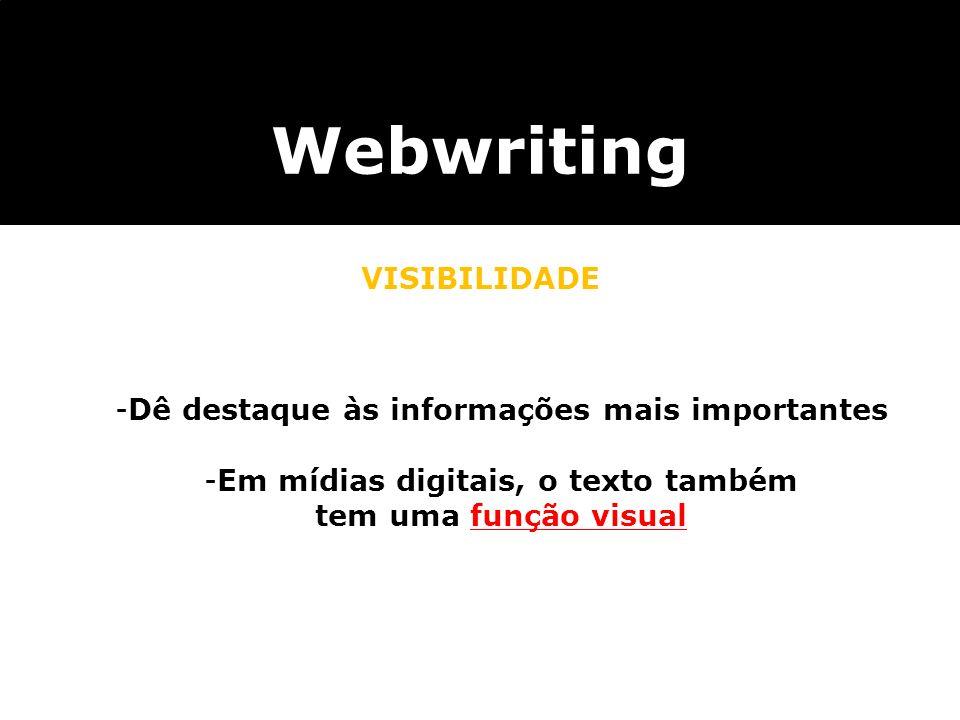 Webwriting VISIBILIDADE Dê destaque às informações mais importantes