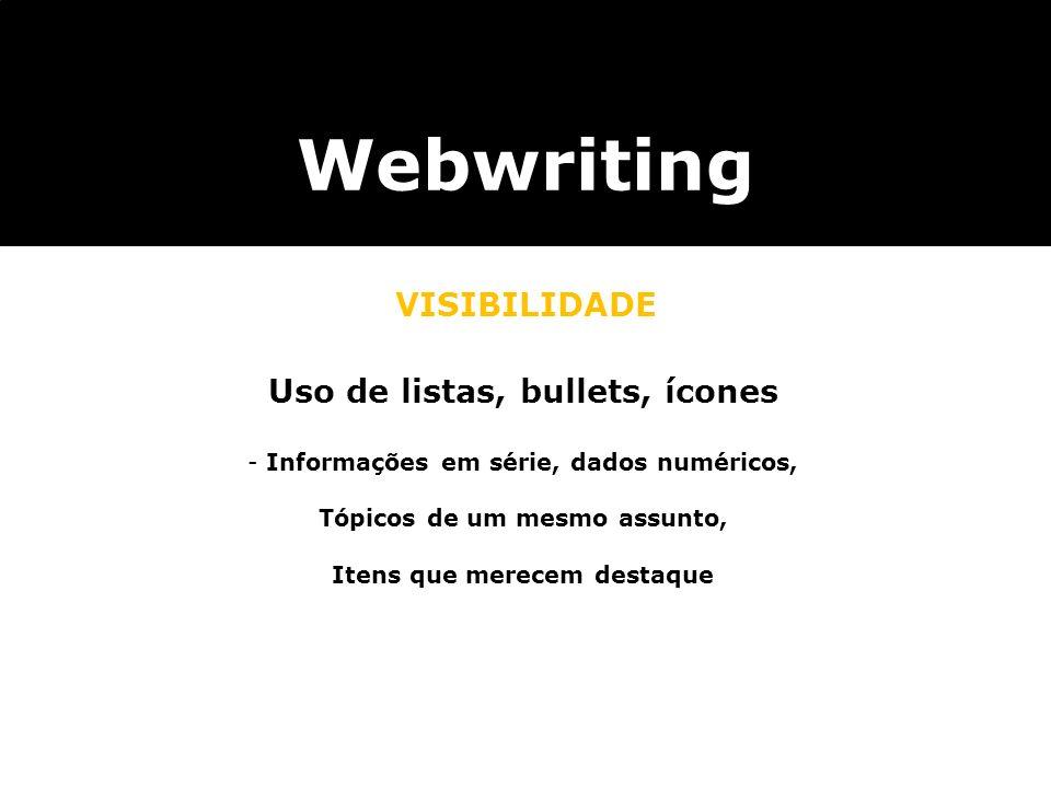 Webwriting VISIBILIDADE Uso de listas, bullets, ícones