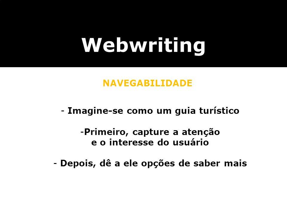 Webwriting NAVEGABILIDADE Imagine-se como um guia turístico
