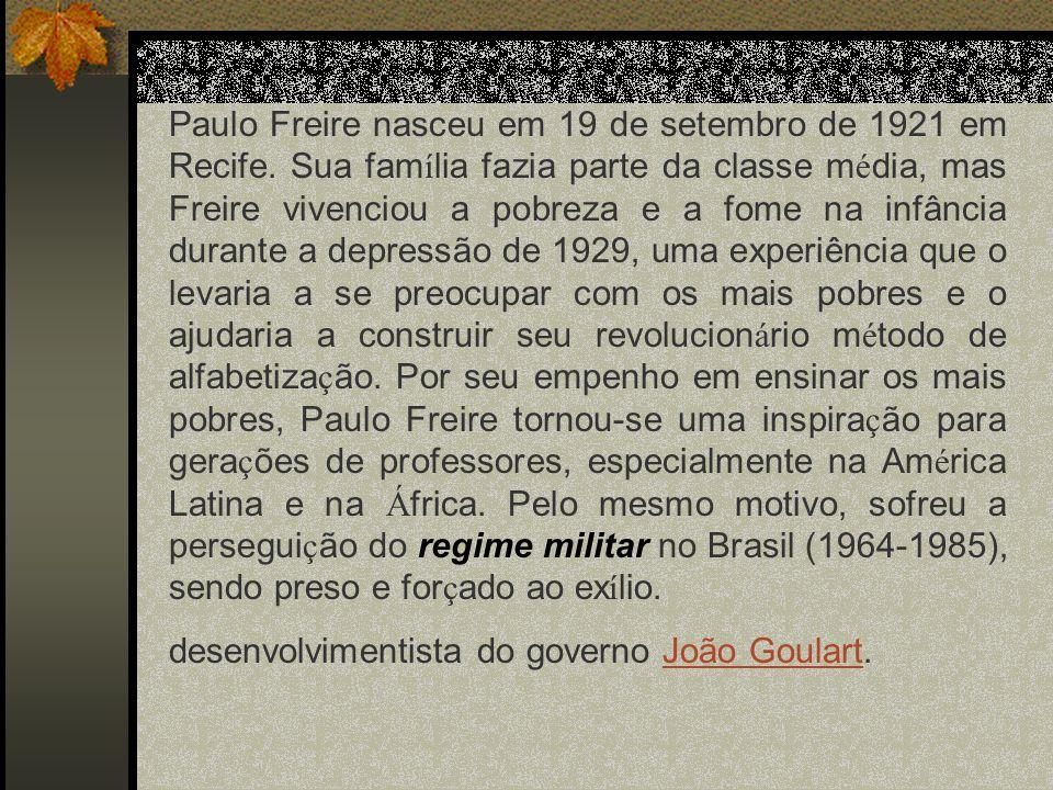 Paulo Freire nasceu em 19 de setembro de 1921 em Recife