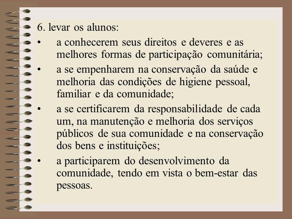 6. levar os alunos: a conhecerem seus direitos e deveres e as melhores formas de participação comunitária;