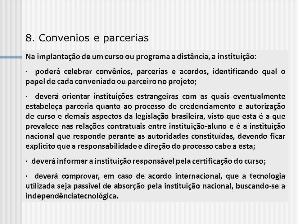 8. Convenios e parcerias Na implantação de um curso ou programa a distância, a instituição: