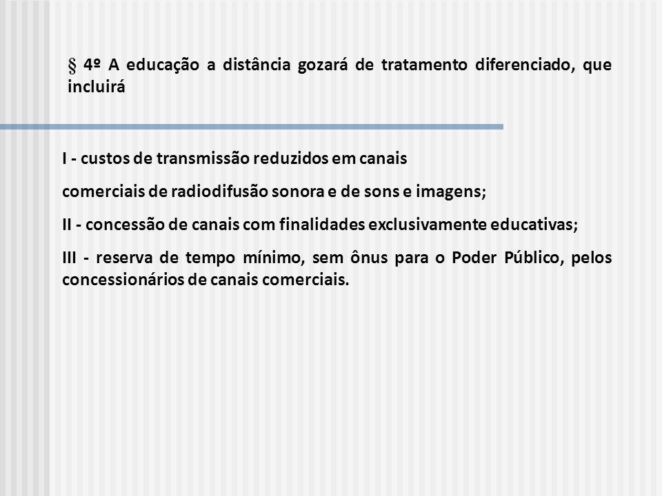§ 4º A educação a distância gozará de tratamento diferenciado, que incluirá