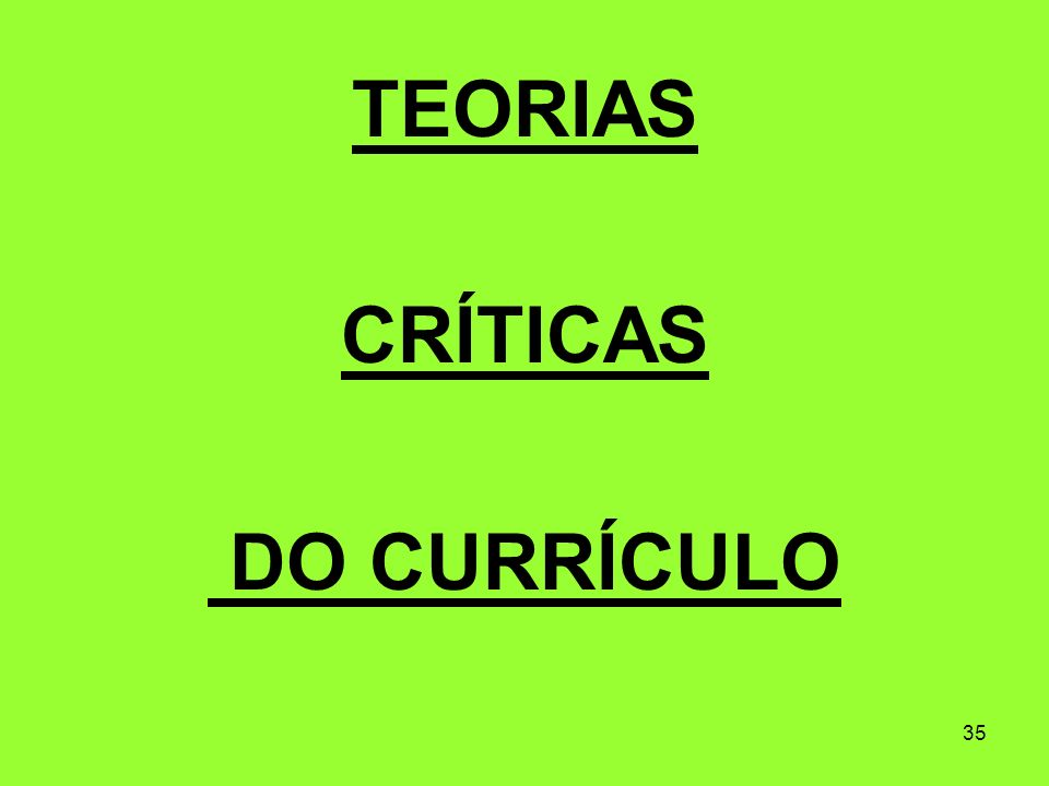 TEORIAS CRÍTICAS DO CURRÍCULO