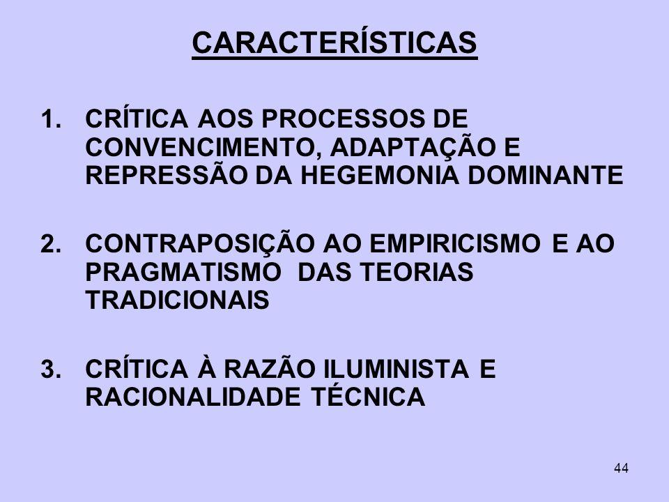 CARACTERÍSTICAS CRÍTICA AOS PROCESSOS DE CONVENCIMENTO, ADAPTAÇÃO E REPRESSÃO DA HEGEMONIA DOMINANTE.