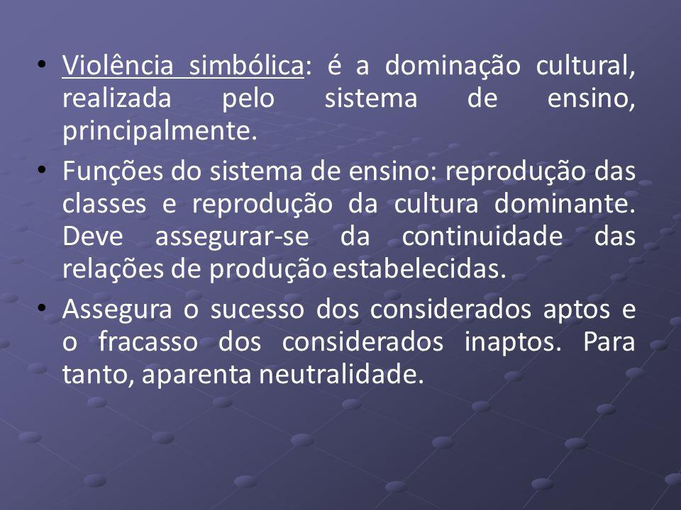 Violência simbólica: é a dominação cultural, realizada pelo sistema de ensino, principalmente.