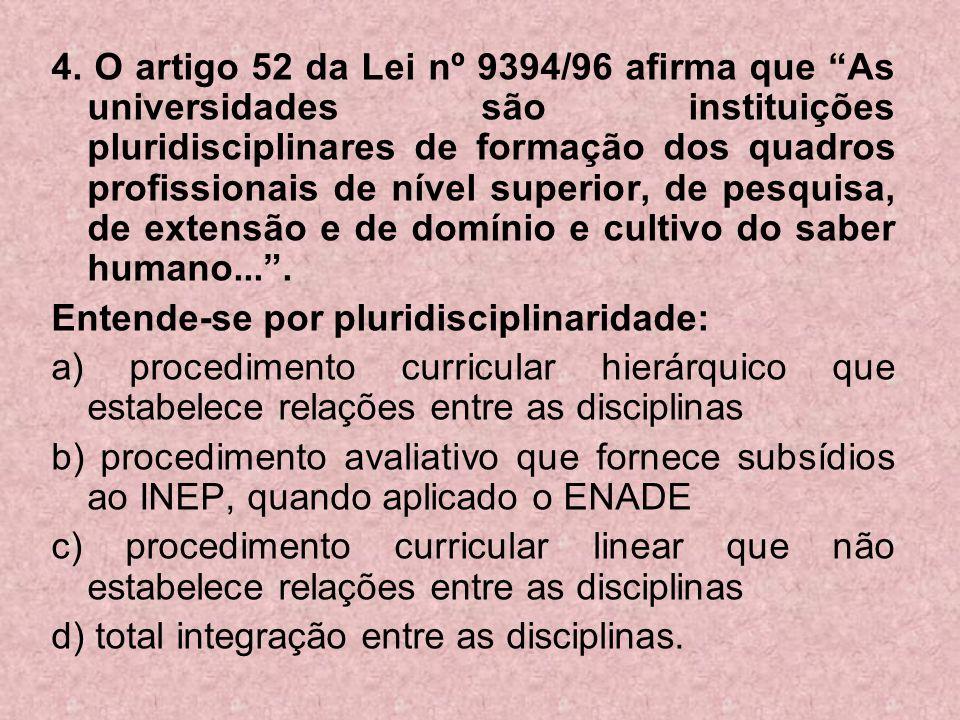 4. O artigo 52 da Lei nº 9394/96 afirma que As universidades são instituições pluridisciplinares de formação dos quadros profissionais de nível superior, de pesquisa, de extensão e de domínio e cultivo do saber humano... .