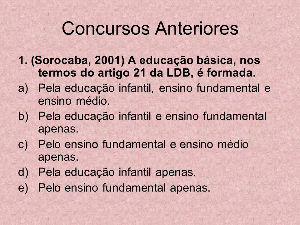 Concursos Anteriores 1. (Sorocaba, 2001) A educação básica, nos termos do artigo 21 da LDB, é formada.