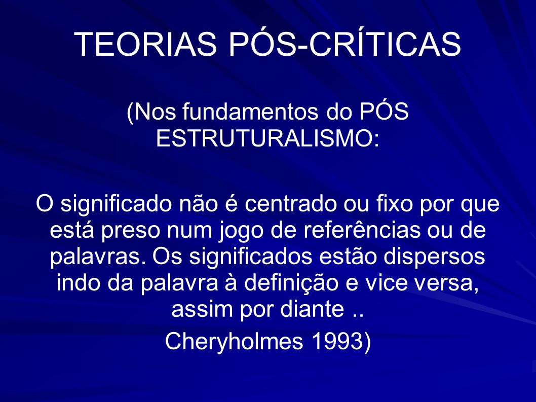 (Nos fundamentos do PÓS ESTRUTURALISMO: