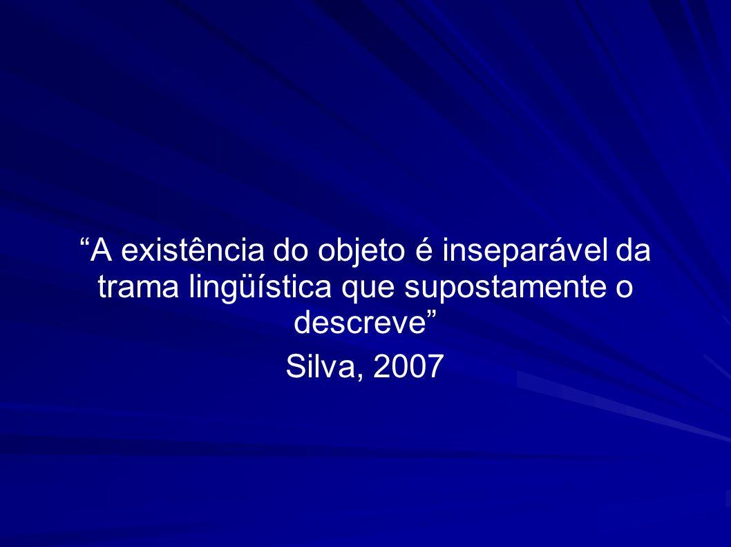 A existência do objeto é inseparável da trama lingüística que supostamente o descreve
