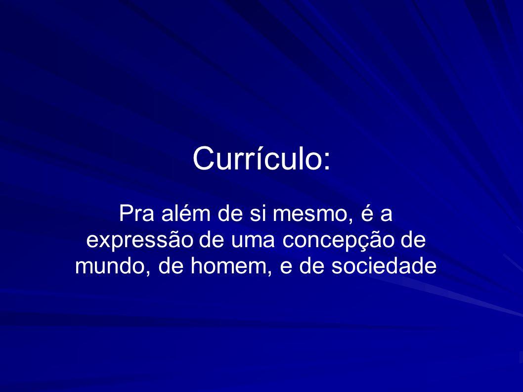 Currículo: Pra além de si mesmo, é a expressão de uma concepção de mundo, de homem, e de sociedade.