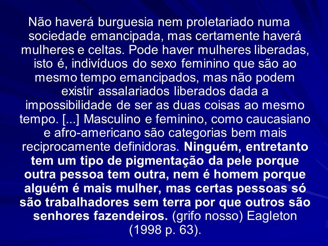 Não haverá burguesia nem proletariado numa sociedade emancipada, mas certamente haverá mulheres e celtas.