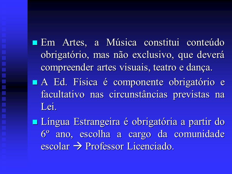 Em Artes, a Música constitui conteúdo obrigatório, mas não exclusivo, que deverá compreender artes visuais, teatro e dança.
