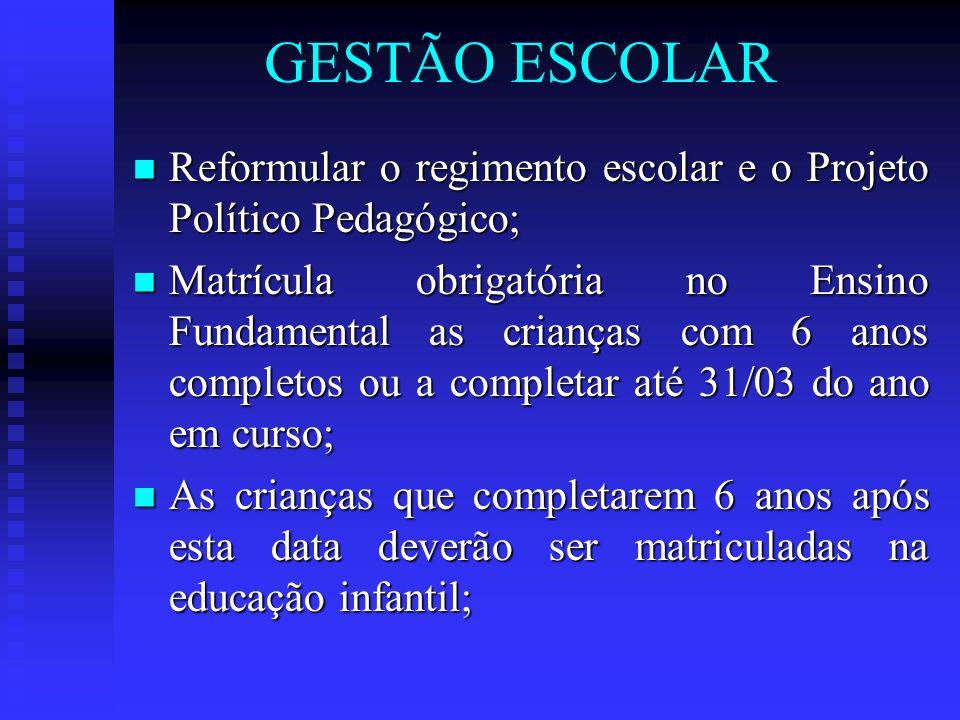 GESTÃO ESCOLAR Reformular o regimento escolar e o Projeto Político Pedagógico;
