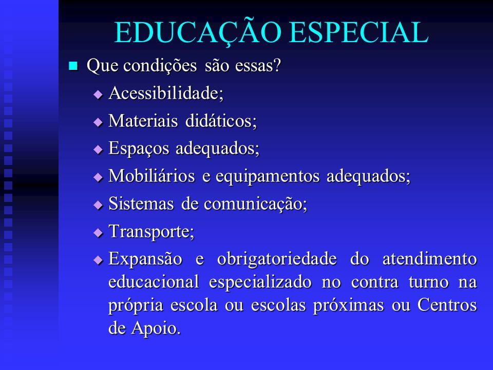 EDUCAÇÃO ESPECIAL Que condições são essas Acessibilidade;