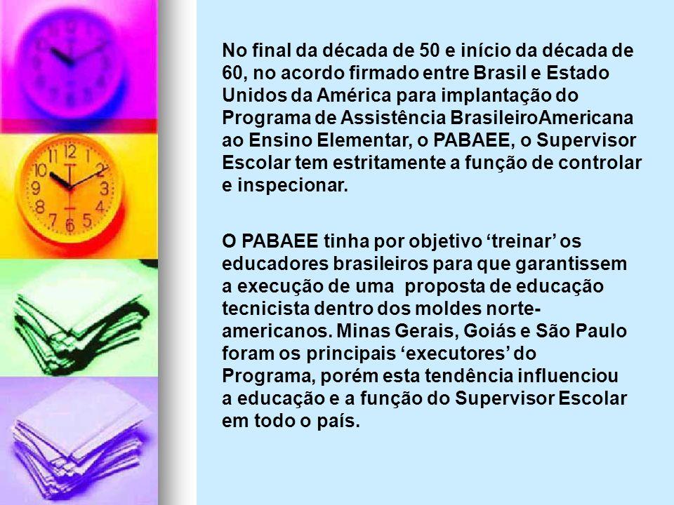 No final da década de 50 e início da década de 60, no acordo firmado entre Brasil e Estado Unidos da América para implantação do Programa de Assistência BrasileiroAmericana ao Ensino Elementar, o PABAEE, o Supervisor Escolar tem estritamente a função de controlar e inspecionar.