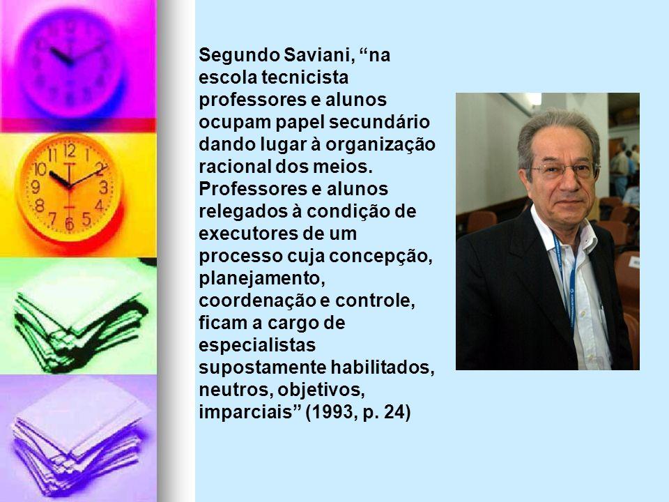 Segundo Saviani, na escola tecnicista professores e alunos ocupam papel secundário dando lugar à organização racional dos meios.