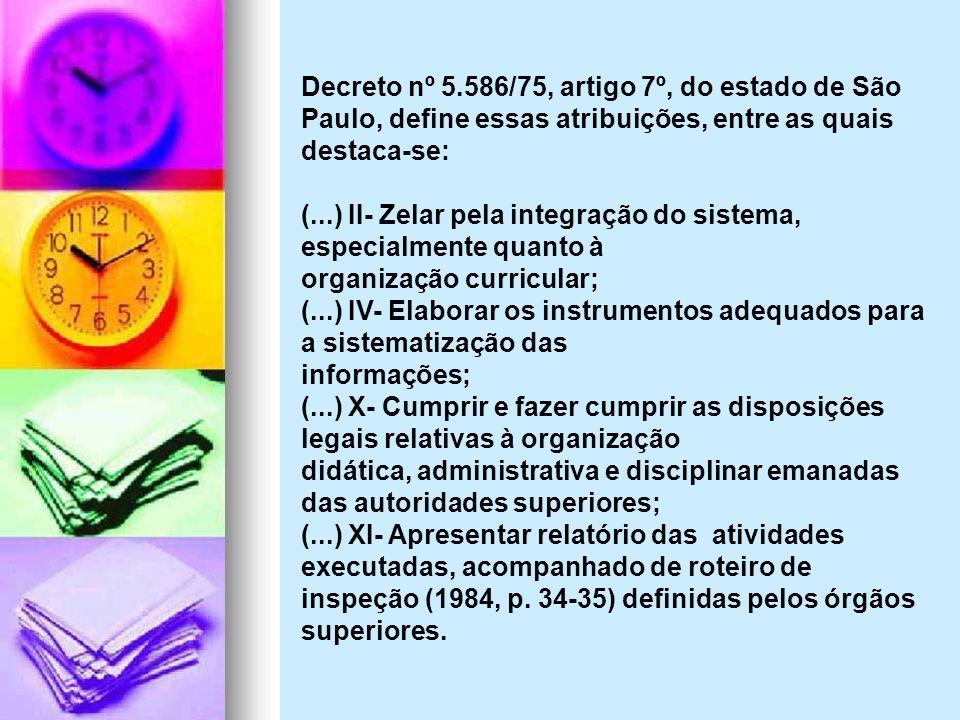Decreto nº 5.586/75, artigo 7º, do estado de São Paulo, define essas atribuições, entre as quais destaca-se: