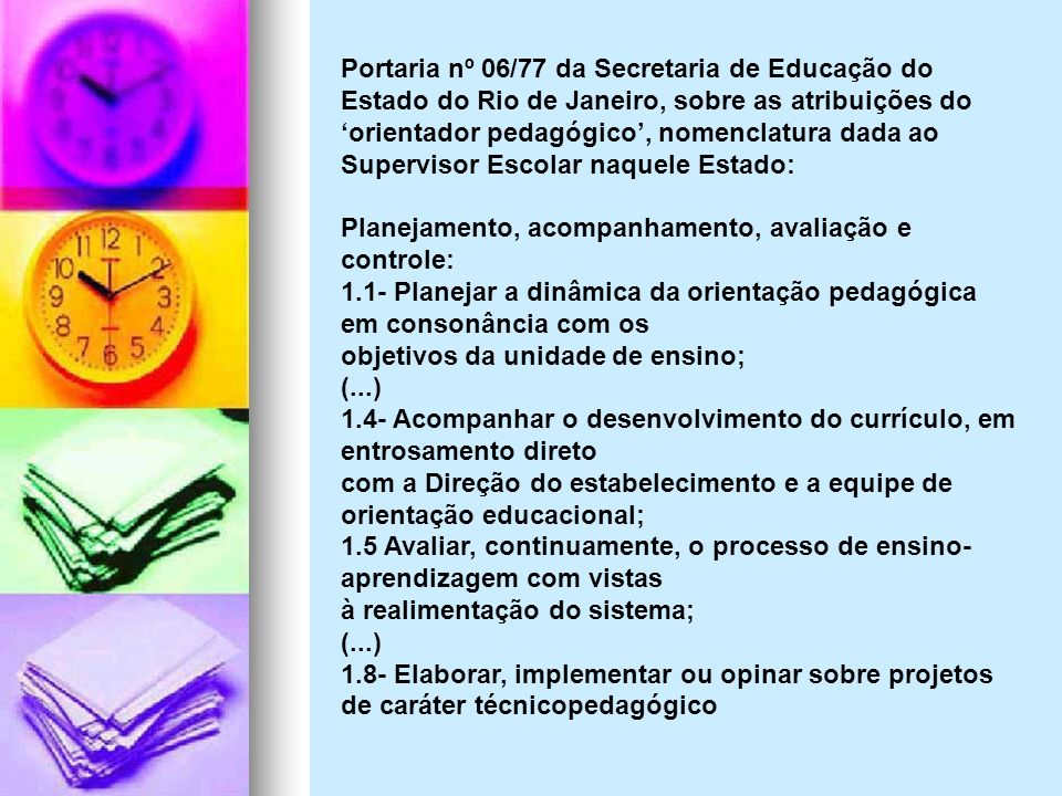 Portaria nº 06/77 da Secretaria de Educação do Estado do Rio de Janeiro, sobre as atribuições do 'orientador pedagógico', nomenclatura dada ao Supervisor Escolar naquele Estado: