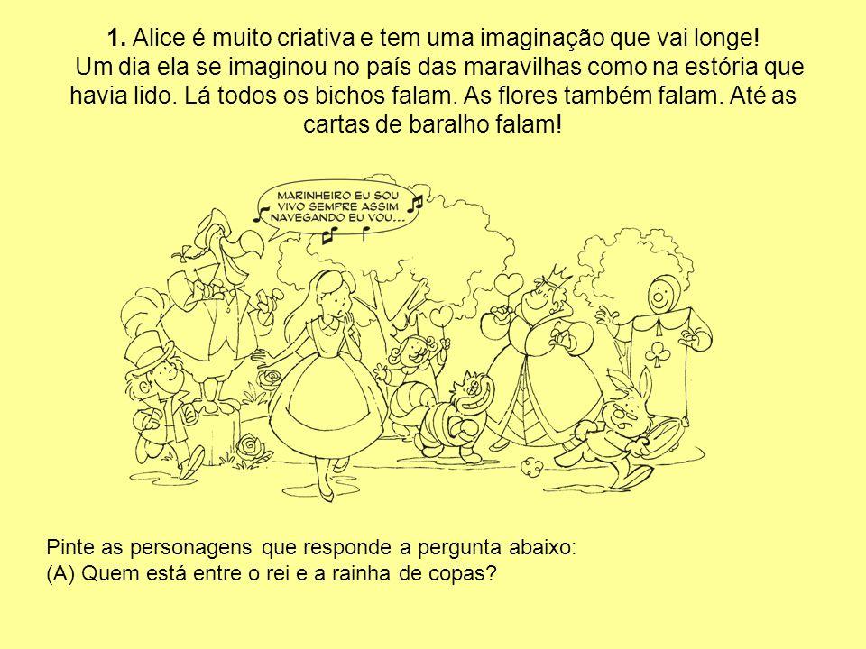 1. Alice é muito criativa e tem uma imaginação que vai longe