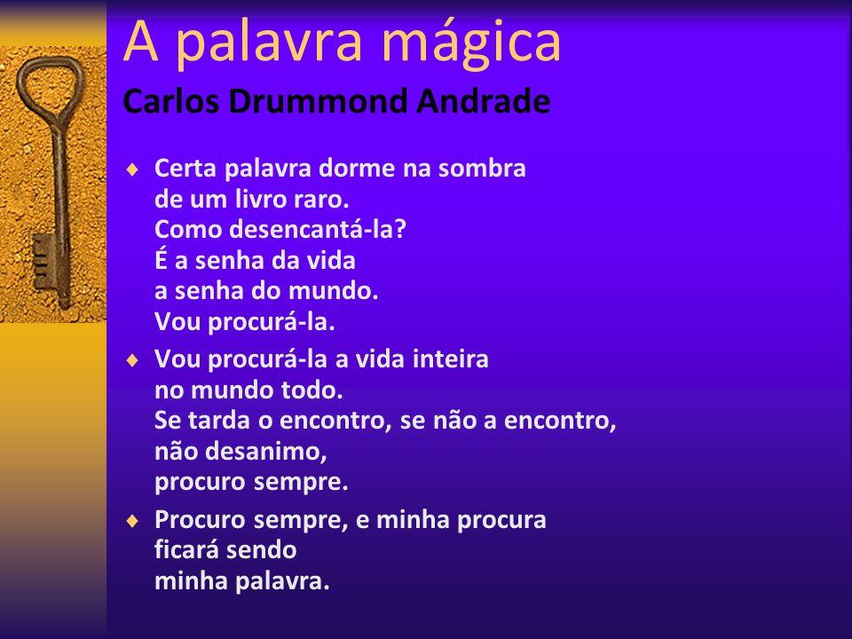 A palavra mágica Carlos Drummond Andrade