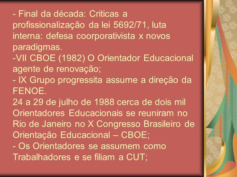 - Final da década: Criticas a profissionalização da lei 5692/71, luta interna: defesa coorporativista x novos paradigmas.