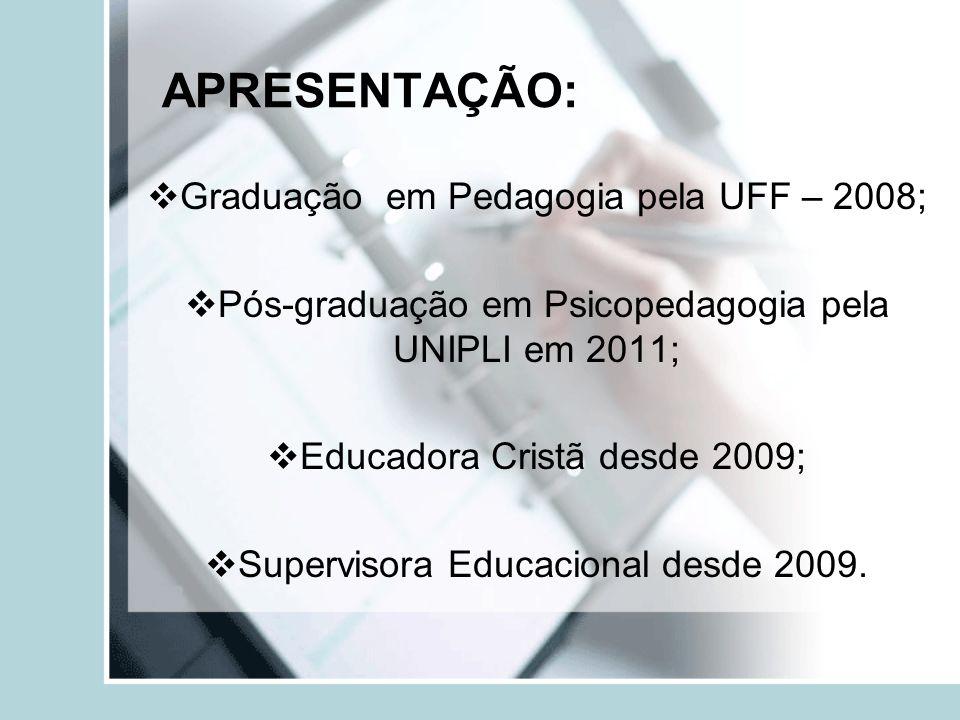 APRESENTAÇÃO: Graduação em Pedagogia pela UFF – 2008;