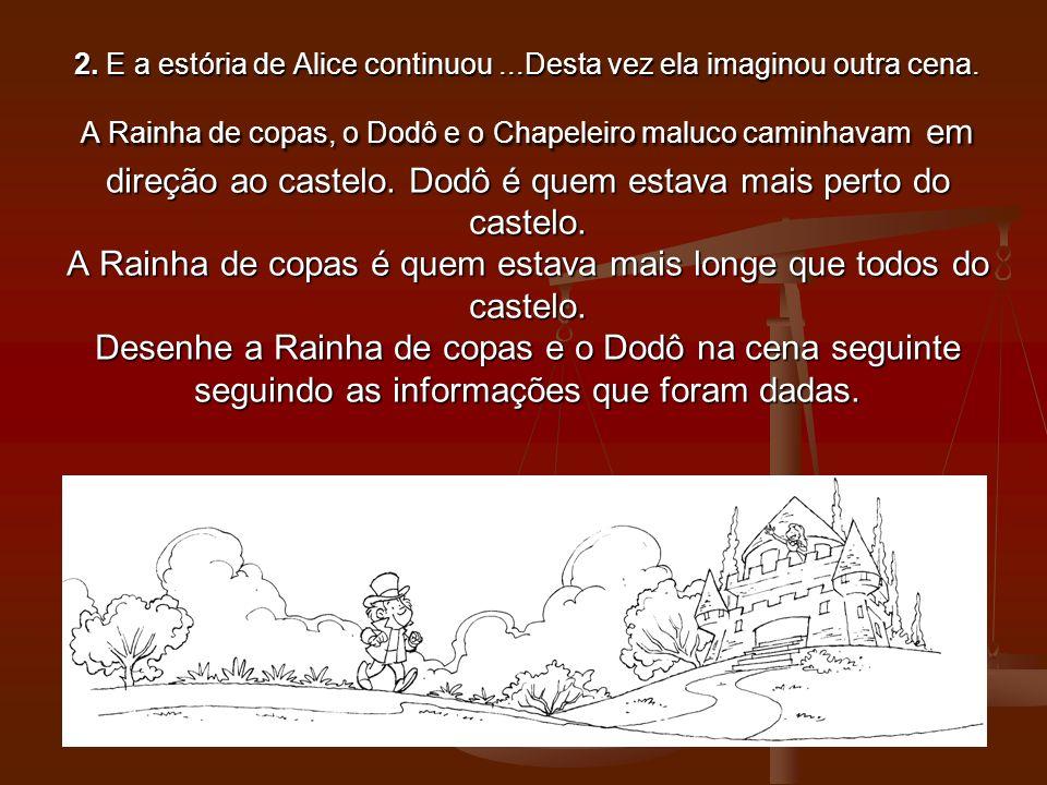 2. E a estória de Alice continuou. Desta vez ela imaginou outra cena