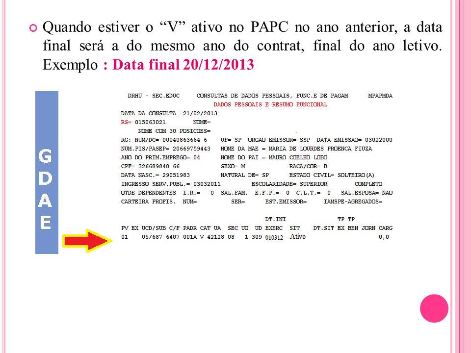 Quando estiver o V ativo no PAPC no ano anterior, a data final será a do mesmo ano do contrat, final do ano letivo.