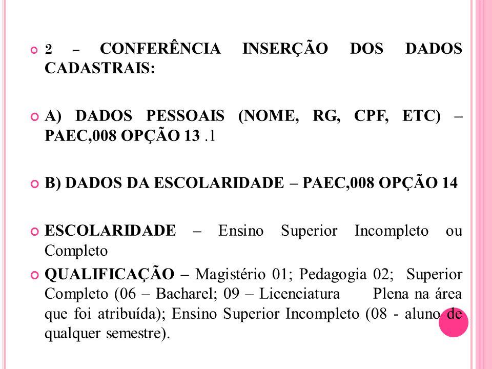 A) DADOS PESSOAIS (NOME, RG, CPF, ETC) – PAEC,008 OPÇÃO 13 .1