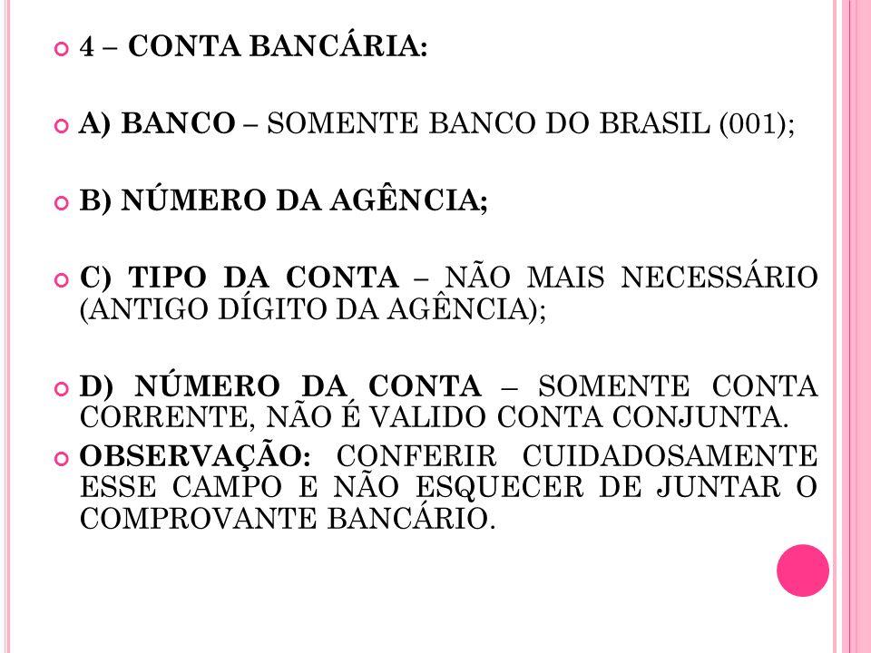 4 – CONTA BANCÁRIA: A) BANCO – SOMENTE BANCO DO BRASIL (001); B) NÚMERO DA AGÊNCIA;