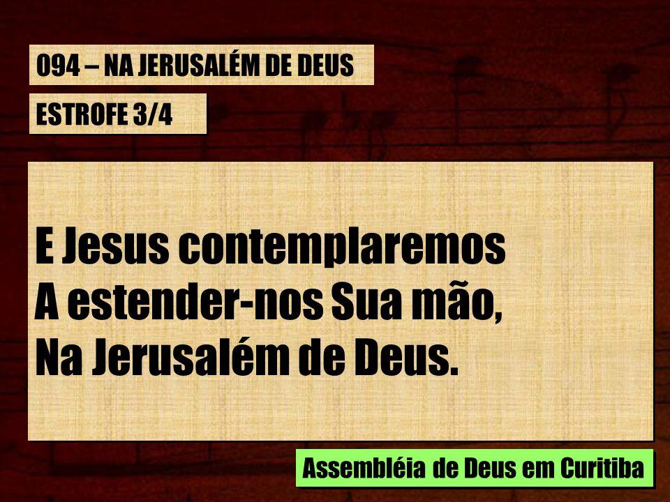 E Jesus contemplaremos A estender-nos Sua mão, Na Jerusalém de Deus.