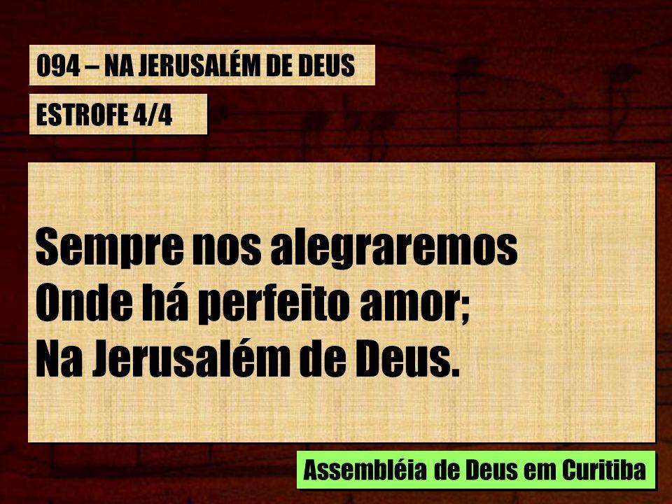 Sempre nos alegraremos Onde há perfeito amor; Na Jerusalém de Deus.