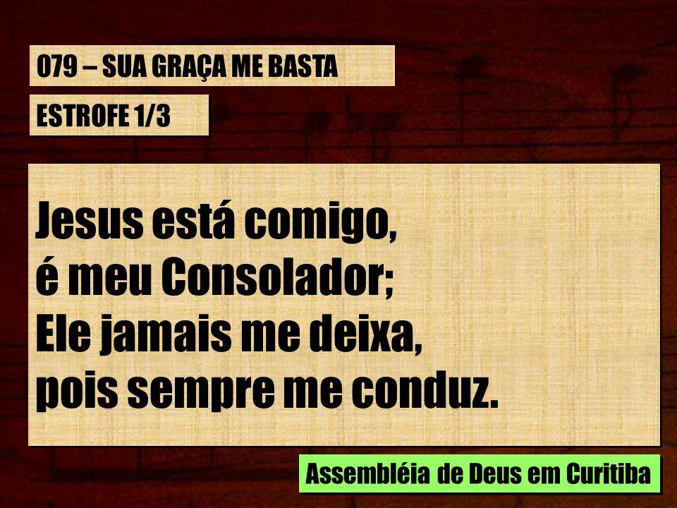 Jesus está comigo, é meu Consolador; Ele jamais me deixa,