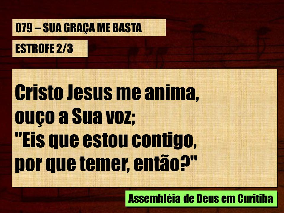 Cristo Jesus me anima, ouço a Sua voz; Eis que estou contigo,