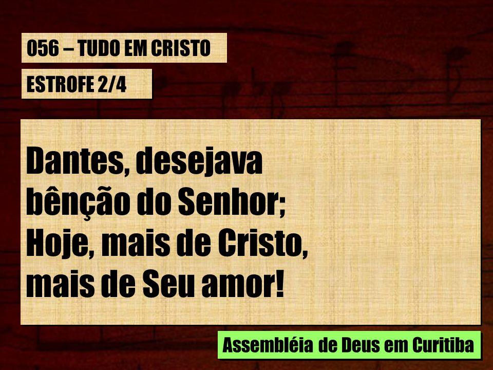 Dantes, desejava bênção do Senhor; Hoje, mais de Cristo,