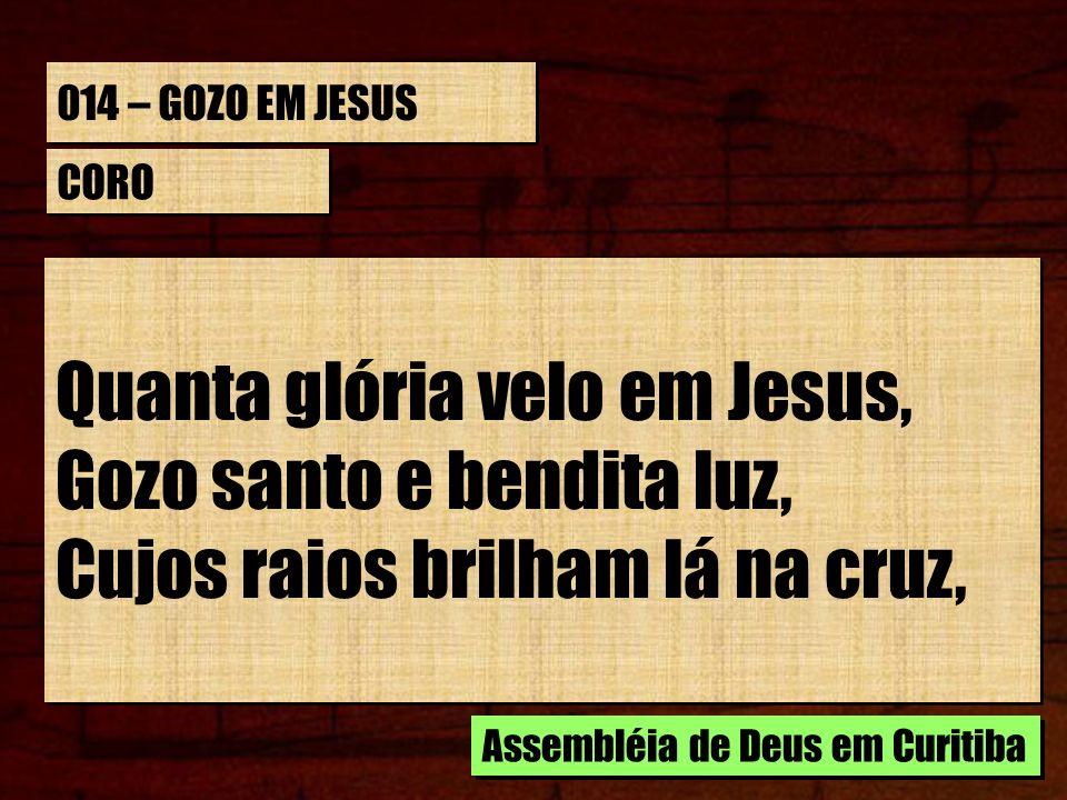 Quanta glória velo em Jesus, Gozo santo e bendita luz,